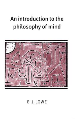 An Introduction to the Philosophy of Mind By Lowe, E. J.