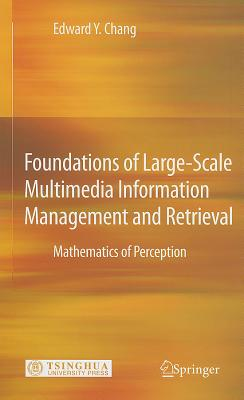 Foundations of Large-Scale Multimedia Information Management and Retrieval By Chang, Edward Y.